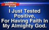 just tested positive for having faith in my almighty God.jpg